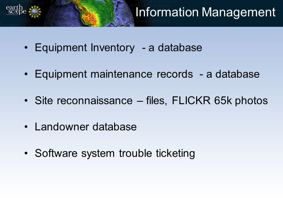 Information Management Equipment Inventory - a database Equipment maintenance records - a database Site reconnaissance – files, FLICKR 65k photos Land