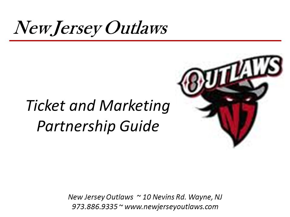 New Jersey Outlaws Ticket and Marketing Partnership Guide New Jersey Outlaws ~ 10 Nevins Rd.