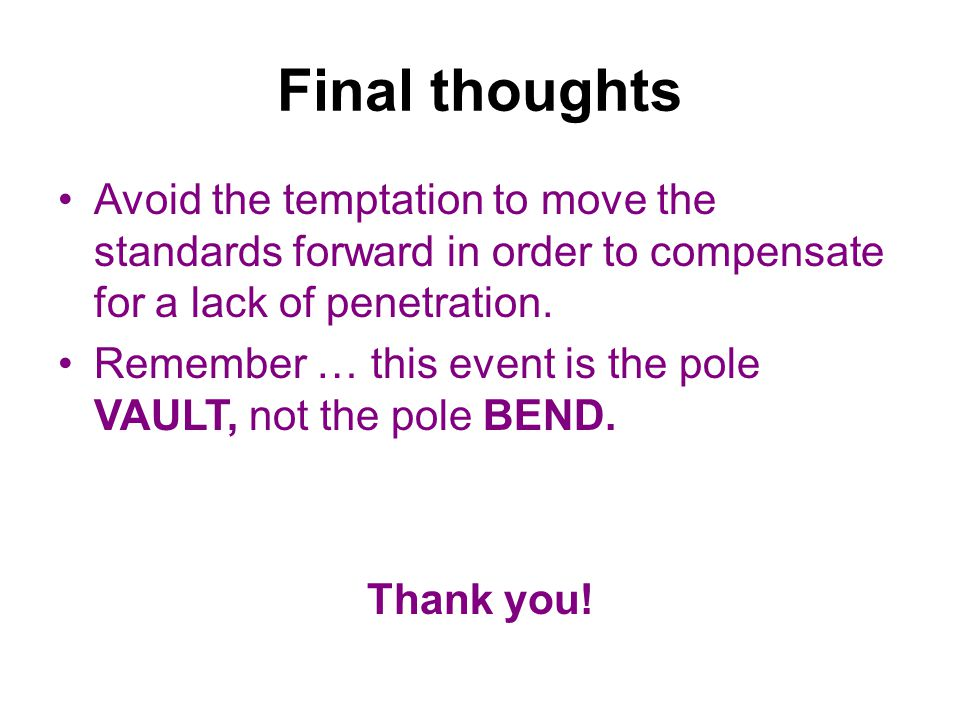 Final thoughts Avoid the temptation to move the standards forward in order to compensate for a lack of penetration.