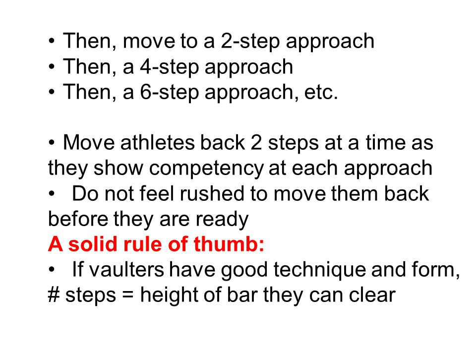 Then, move to a 2-step approach Then, a 4-step approach Then, a 6-step approach, etc.