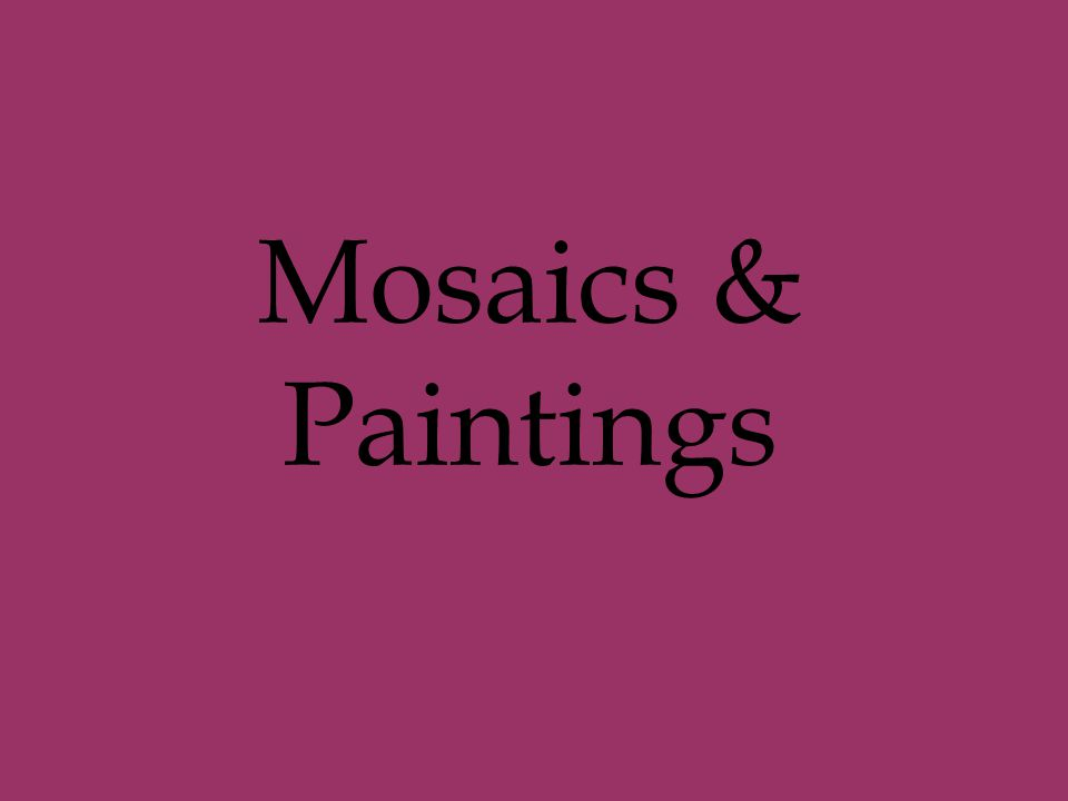 Mosaics & Paintings