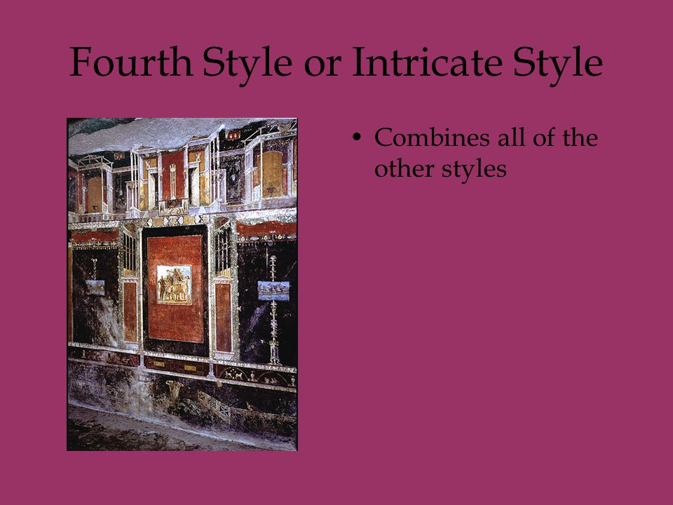 Fourth Style or Intricate Style Combines all of the other styles