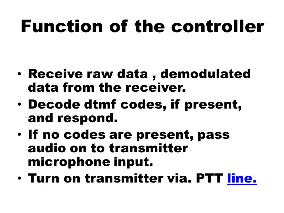 Function of the controller Receive raw data, demodulated data from the receiver.