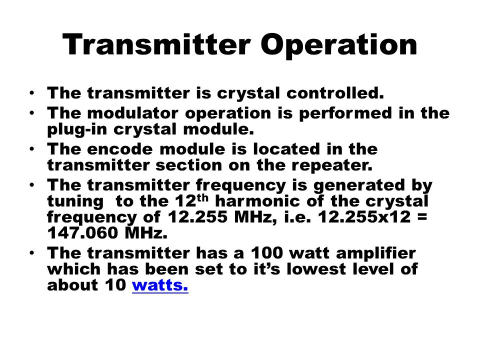 Transmitter Operation The transmitter is crystal controlled.