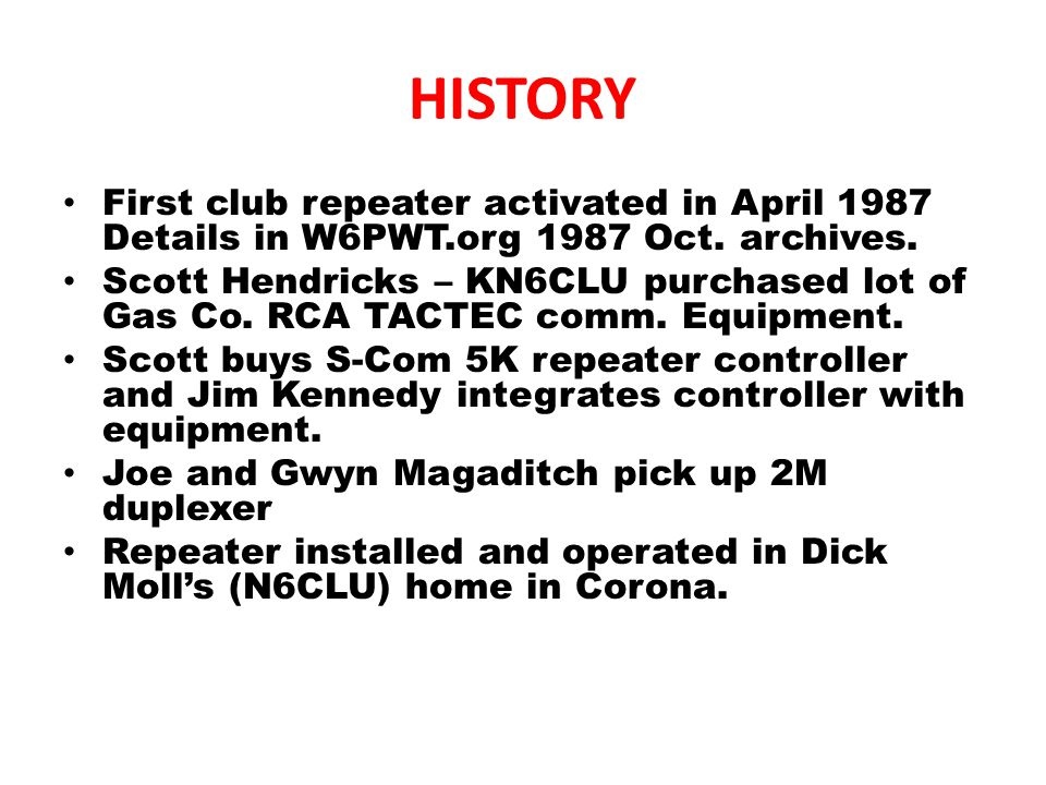 HISTORY First club repeater activated in April 1987 Details in W6PWT.org 1987 Oct.