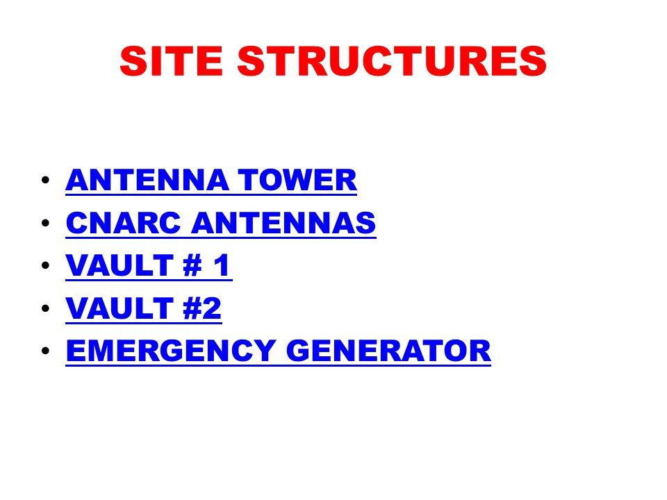 SITE STRUCTURES ANTENNA TOWER CNARC ANTENNAS VAULT # 1 VAULT #2 EMERGENCY GENERATOR