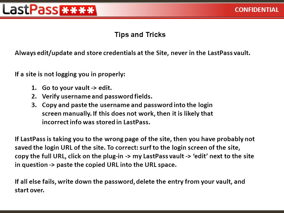 CONFIDENTIAL Always edit/update and store credentials at the Site, never in the LastPass vault.
