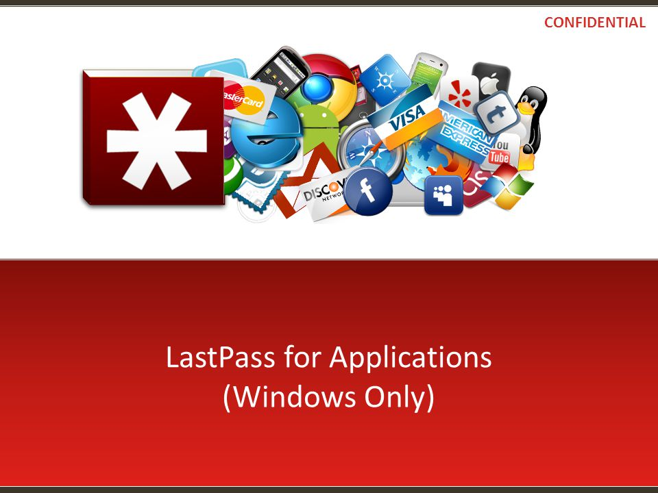 LastPass for Applications (Windows Only) CONFIDENTIAL