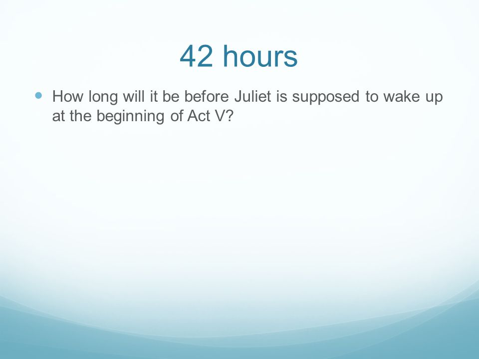 42 hours How long will it be before Juliet is supposed to wake up at the beginning of Act V