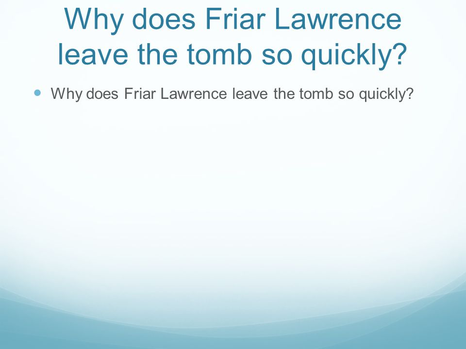 Why does Friar Lawrence leave the tomb so quickly?