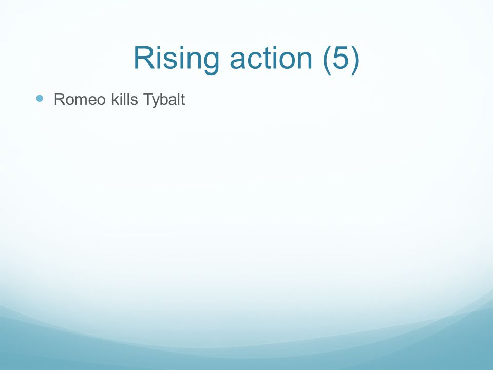 Rising action (5) Romeo kills Tybalt