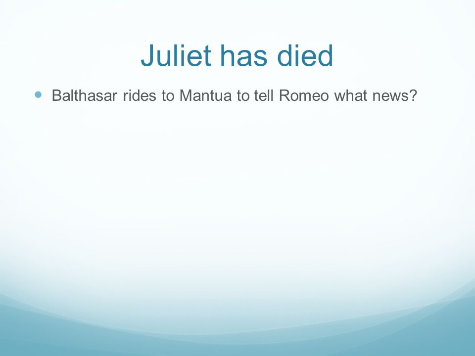 Juliet has died Balthasar rides to Mantua to tell Romeo what news