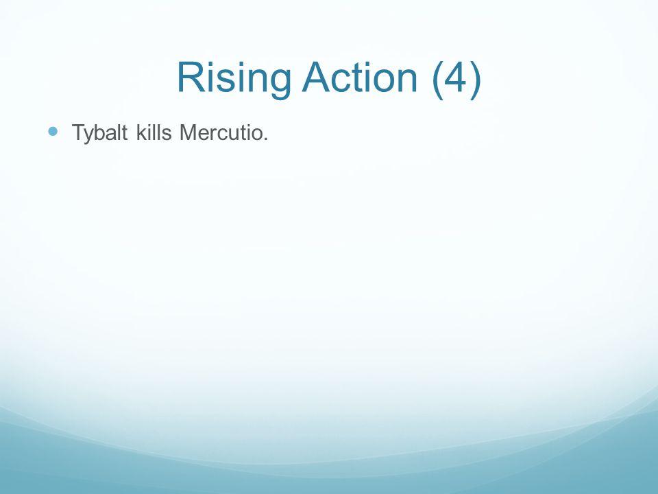 Rising Action (4) Tybalt kills Mercutio.