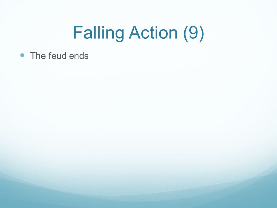 Falling Action (9) The feud ends