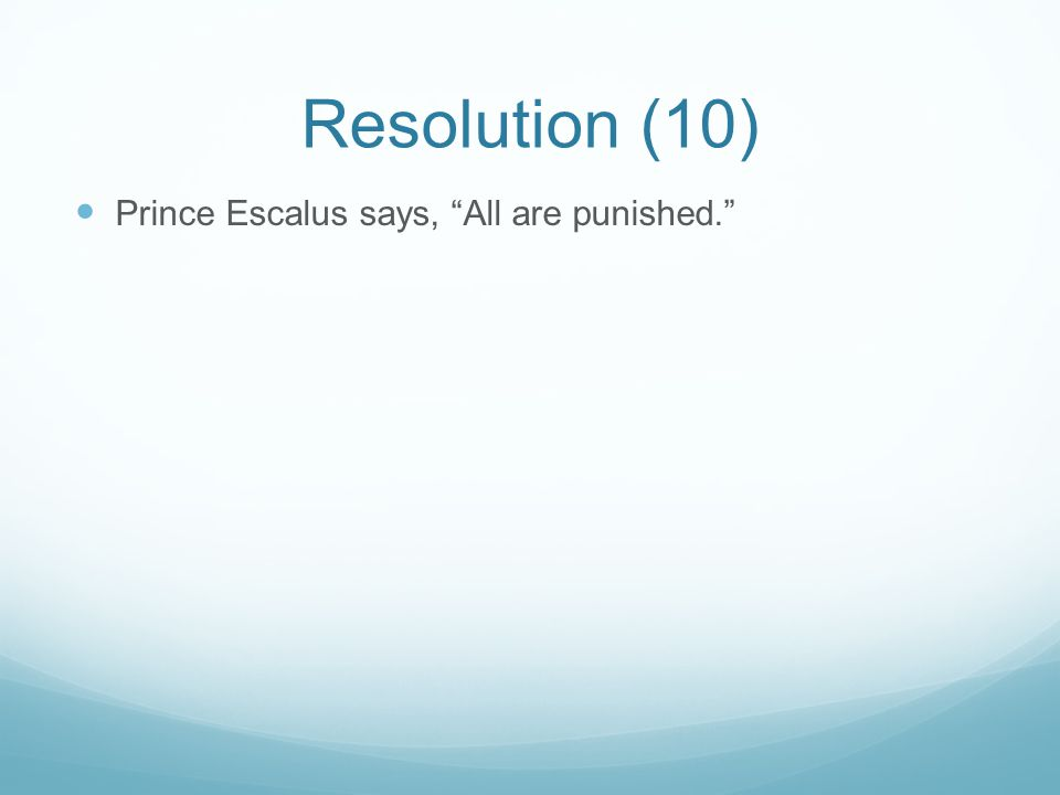 "Resolution (10) Prince Escalus says, ""All are punished."""