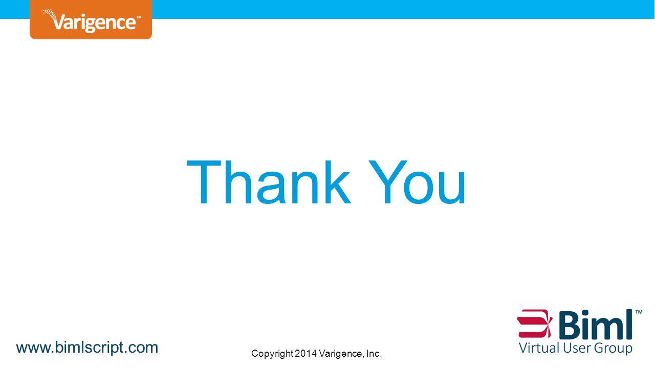 Copyright © 2013 Varigence, Inc. Thank You Copyright 2014 Varigence, Inc. www.bimlscript.com
