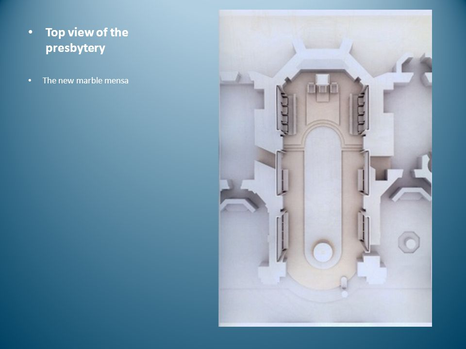 Top view of the presbytery The new marble mensa