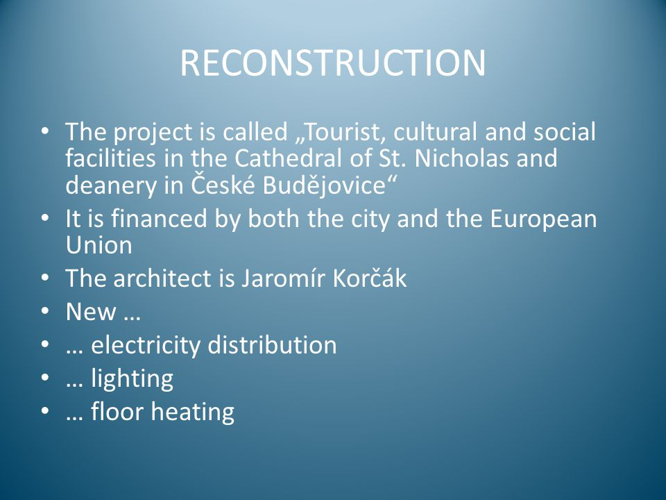 """RECONSTRUCTION The project is called """"Tourist, cultural and social facilities in the Cathedral of St. Nicholas and deanery in České Budějovice"""" It is"""