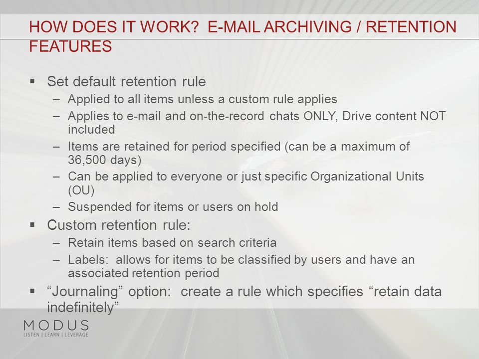 HOW DOES IT WORK? E-MAIL ARCHIVING / RETENTION FEATURES  Set default retention rule –Applied to all items unless a custom rule applies –Applies to e-