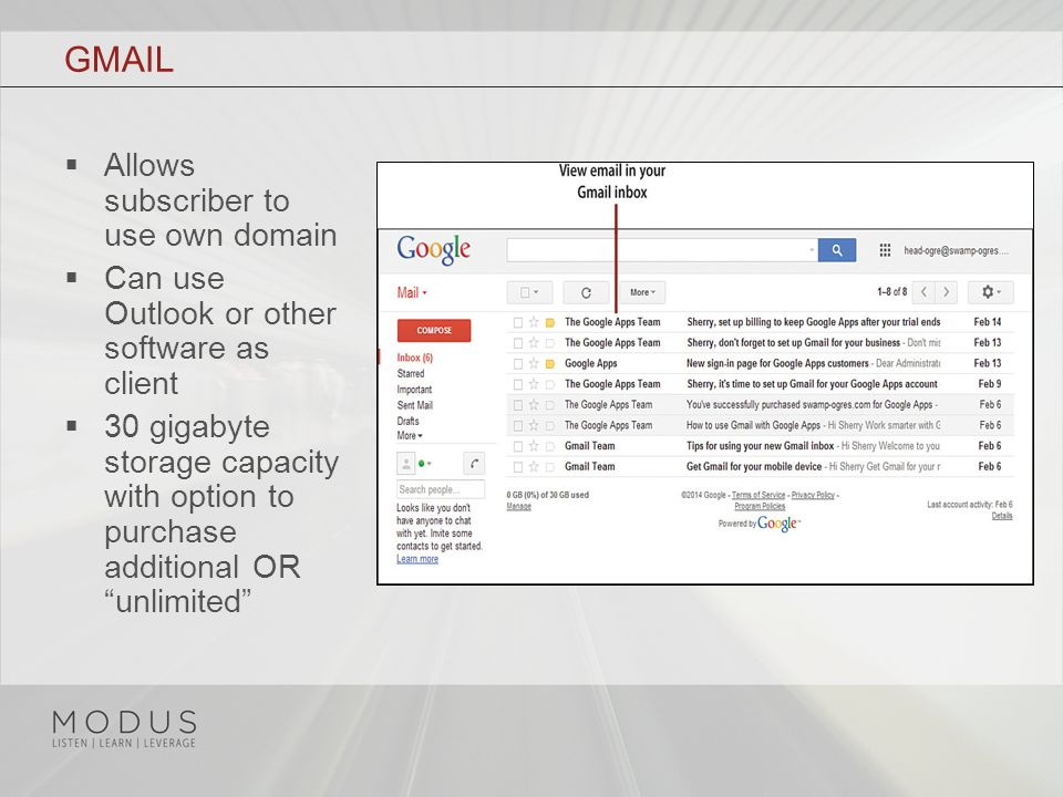 GMAIL  Allows subscriber to use own domain  Can use Outlook or other software as client  30 gigabyte storage capacity with option to purchase additional OR unlimited