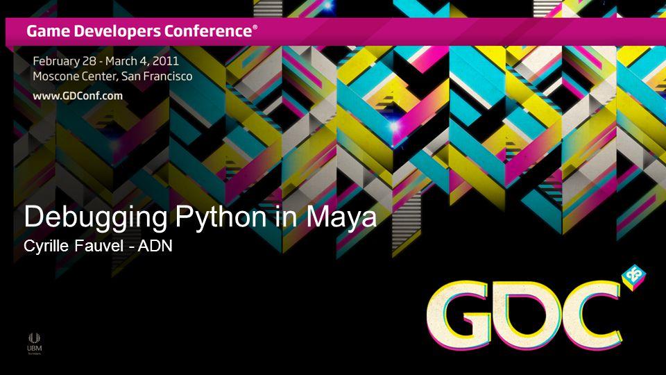 Debugging Python in Maya Cyrille Fauvel - ADN
