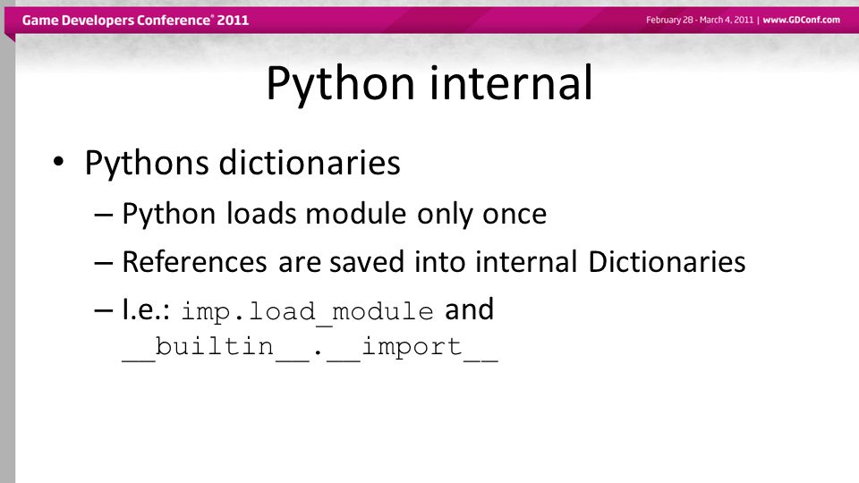Python internal Pythons dictionaries – Python loads module only once – References are saved into internal Dictionaries – I.e.: imp.load_module and __b
