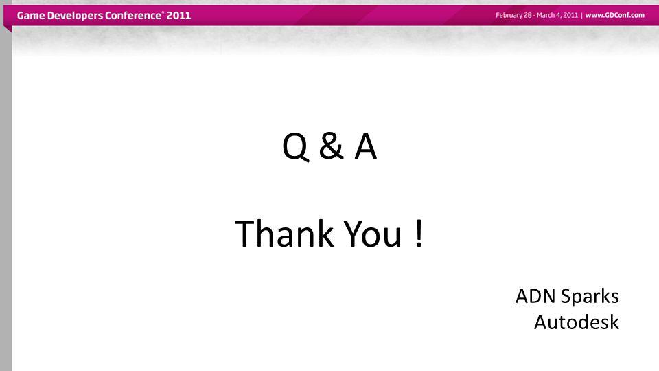 Thank You ! Q & A ADN Sparks Autodesk