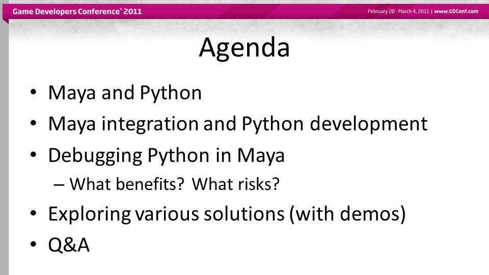 Agenda Maya and Python Maya integration and Python development Debugging Python in Maya – What benefits? What risks? Exploring various solutions (with