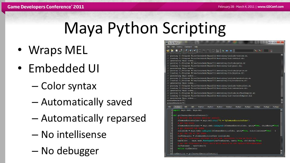 Maya Python Scripting Wraps MEL Embedded UI – Color syntax – Automatically saved – Automatically reparsed – No intellisense – No debugger