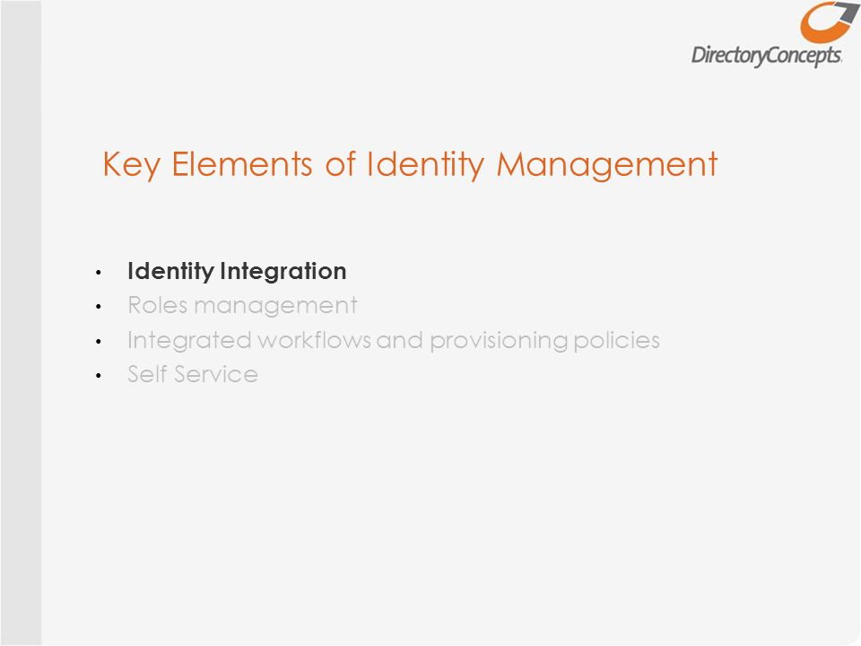 Identity Integration Roles management Integrated workflows and provisioning policies Self Service Key Elements of Identity Management