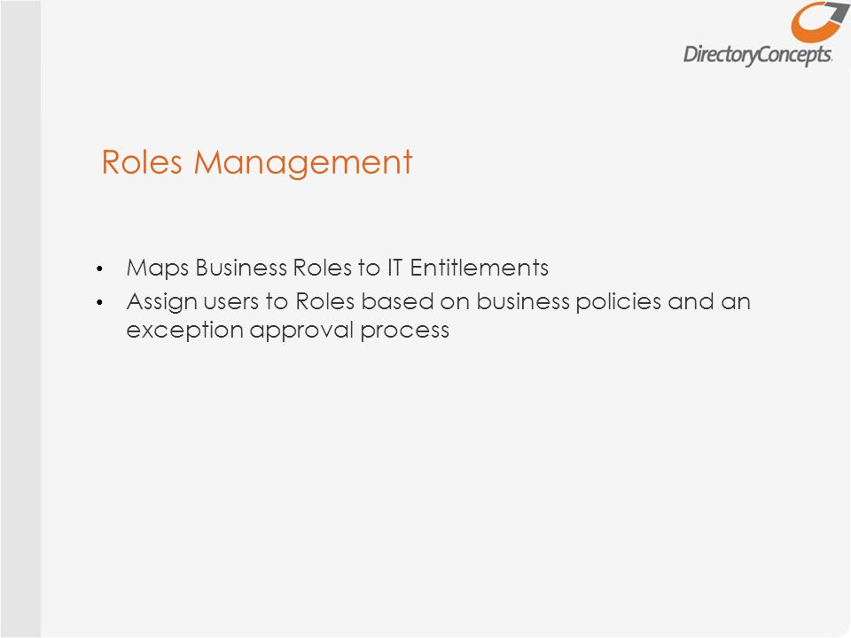 Roles Management Maps Business Roles to IT Entitlements Assign users to Roles based on business policies and an exception approval process