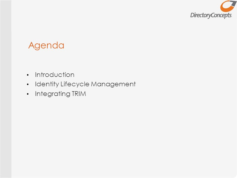 Agenda Introduction Identity Lifecycle Management Integrating TRIM