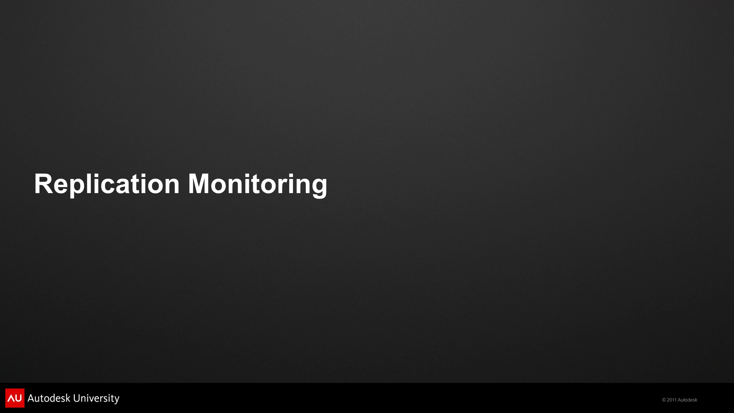 © 2011 Autodesk Replication Monitoring