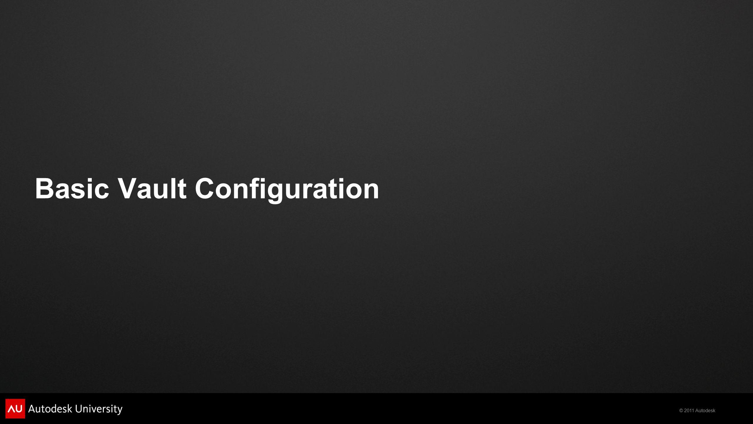 © 2011 Autodesk Basic Vault Configuration