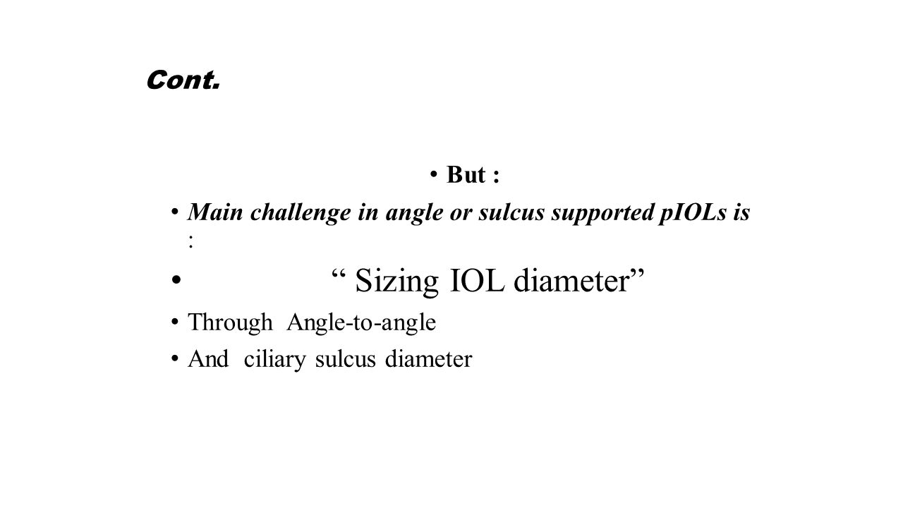 "Cont. But : Main challenge in angle or sulcus supported pIOLs is : "" Sizing IOL diameter"" Through Angle-to-angle And ciliary sulcus diameter"
