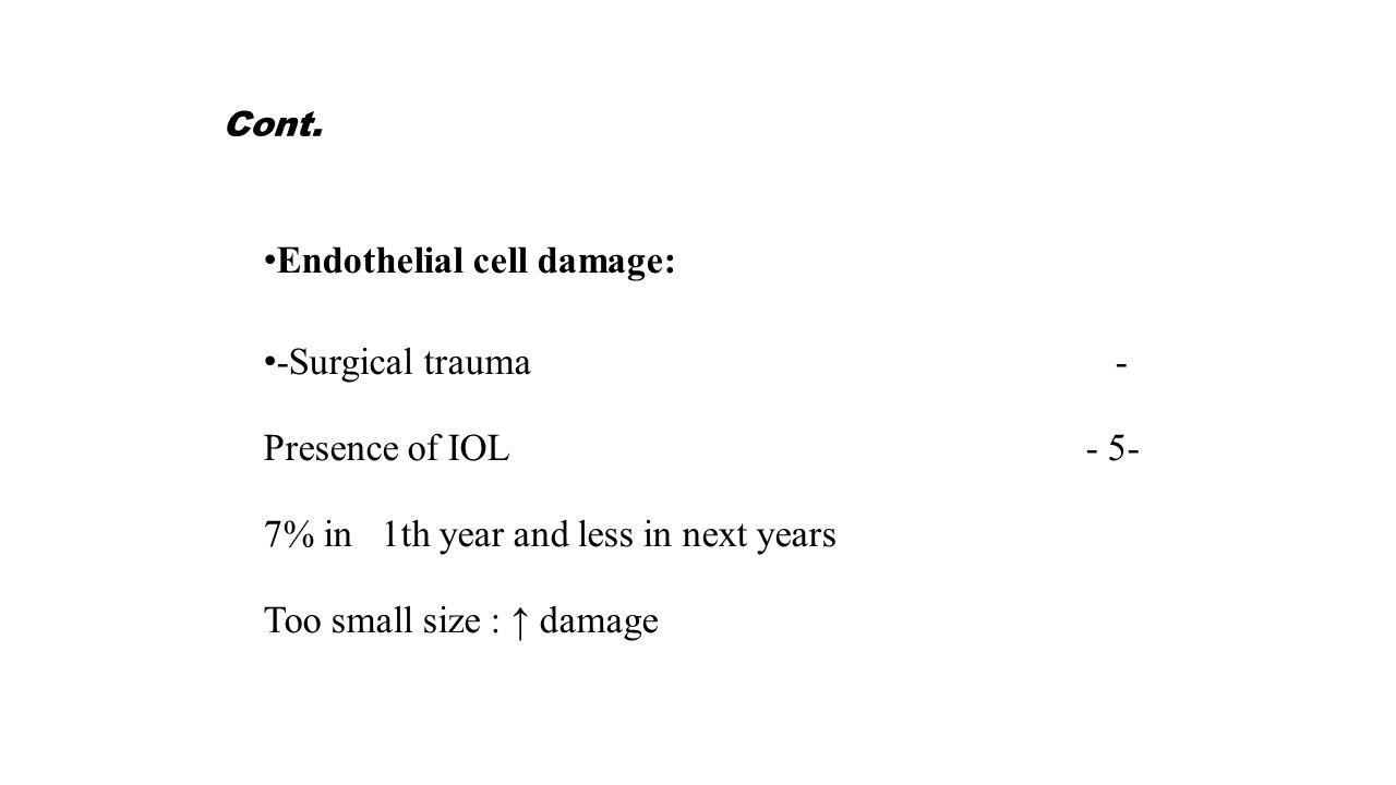Cont. Endothelial cell damage: -Surgical trauma - Presence of IOL - 5- 7% in 1th year and less in next years Too small size : ↑ damage