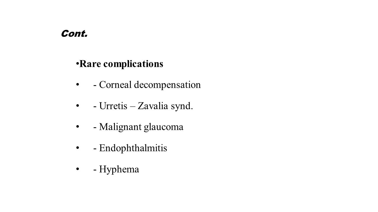 Cont. Rare complications - Corneal decompensation - Urretis – Zavalia synd.