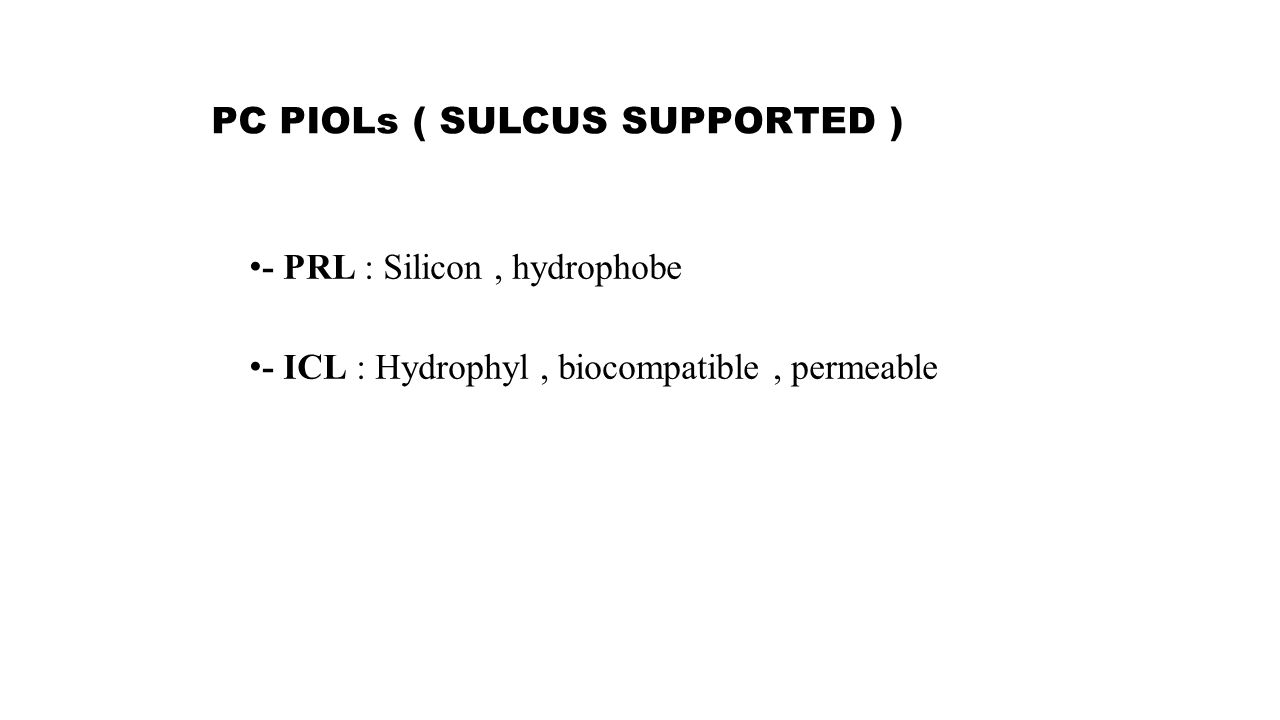 PC PIOLs ( SULCUS SUPPORTED ) - PRL : Silicon, hydrophobe - ICL : Hydrophyl, biocompatible, permeable