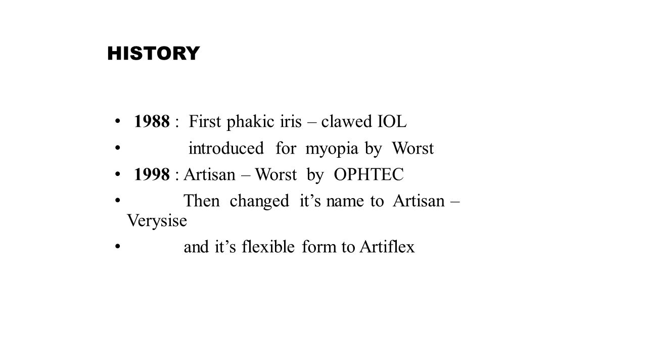 HISTORY 1987: First PC pIOL or sulcus support pIOLs introduced : - Phakic Refractive Lens ( PRL ) by CIBA VISON.