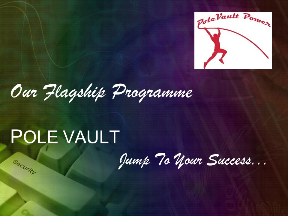 Our Flagship Programme P OLE VAULT Jump To Your Success...