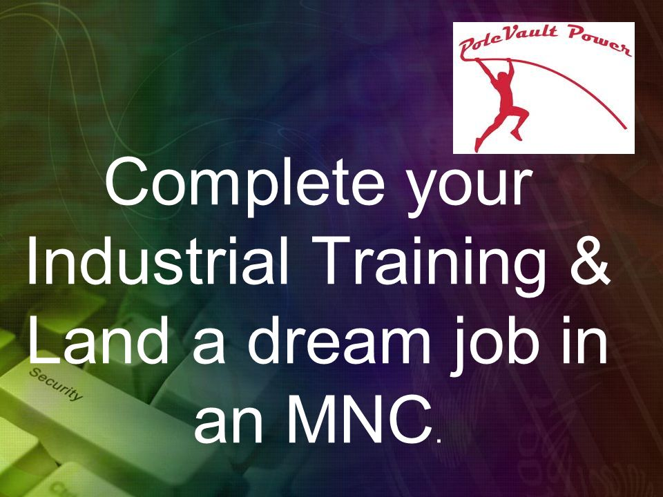 Complete your Industrial Training & Land a dream job in an MNC.