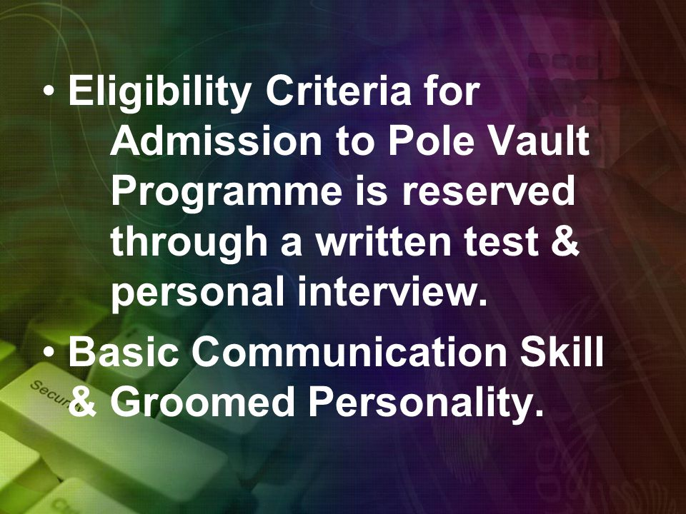 Eligibility Criteria for Admission to Pole Vault Programme is reserved through a written test & personal interview.