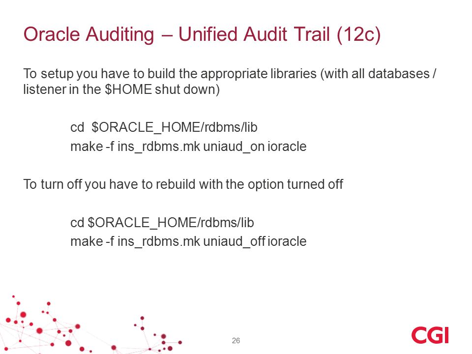 Oracle Auditing – Unified Audit Trail (12c) To setup you have to build the appropriate libraries (with all databases / listener in the $HOME shut down