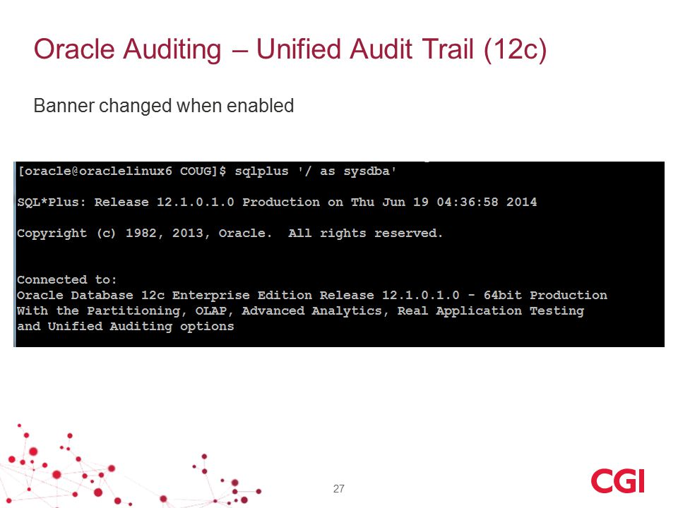 Oracle Auditing – Unified Audit Trail (12c) Banner changed when enabled 27
