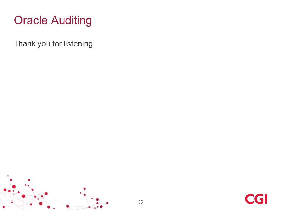 Oracle Auditing Thank you for listening 35