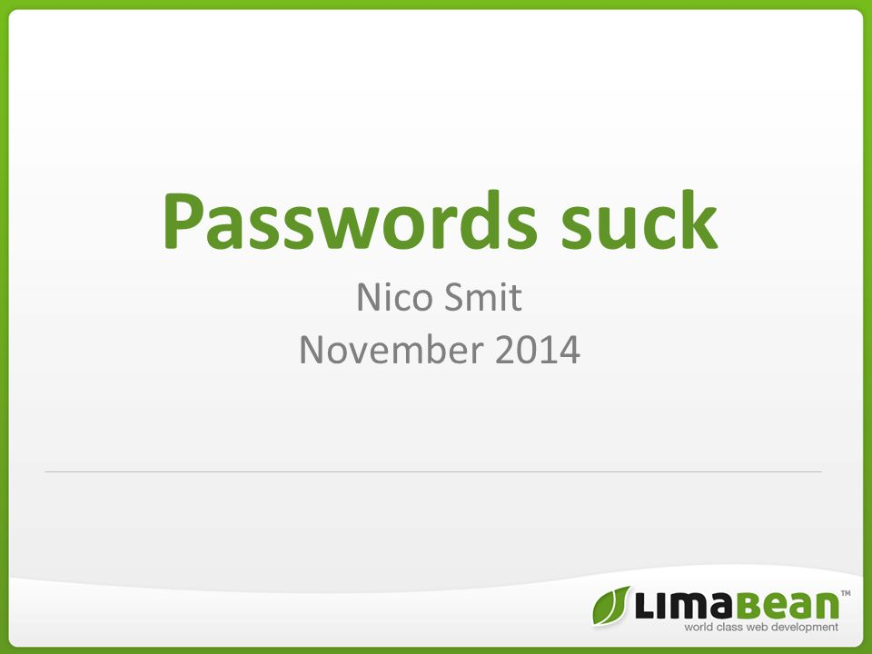 Passwords suck Nico Smit November 2014