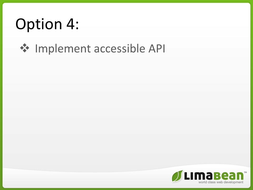Option 4:  Implement accessible API