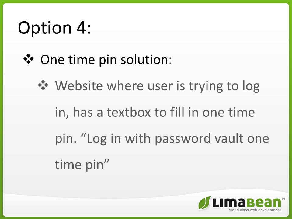 Option 4:  One time pin solution:  Website where user is trying to log in, has a textbox to fill in one time pin.