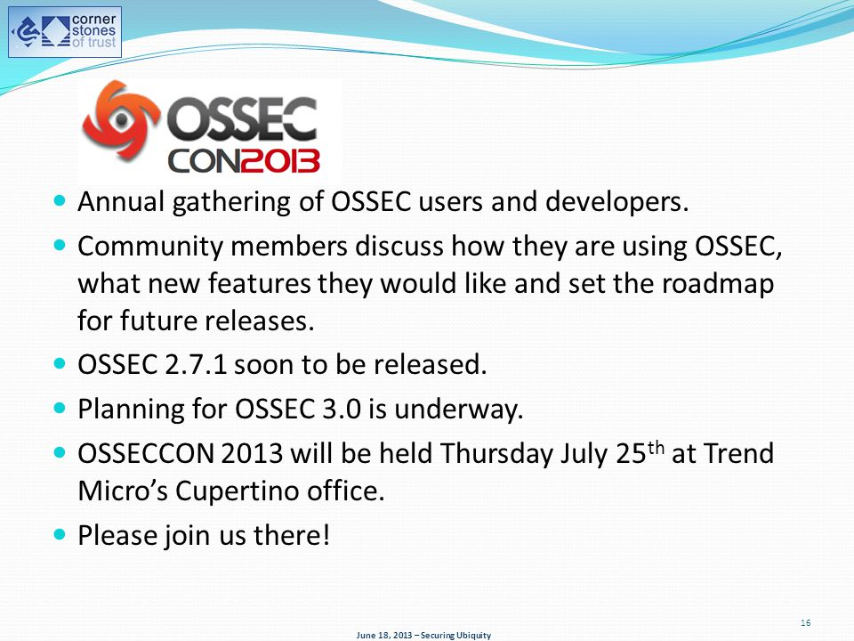Annual gathering of OSSEC users and developers. Community members discuss how they are using OSSEC, what new features they would like and set the road