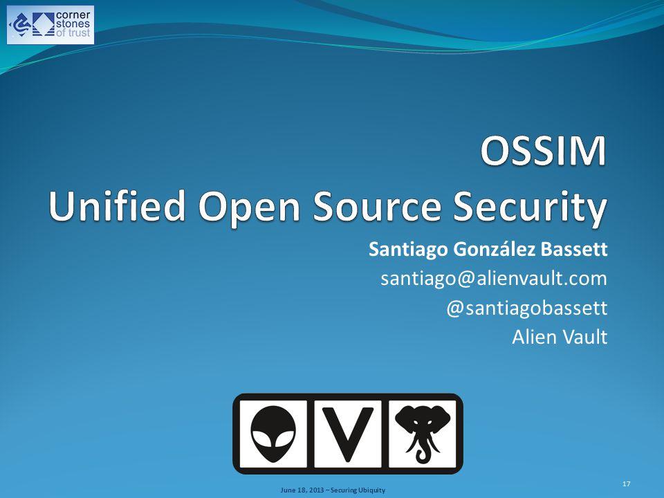 June 18, 2013 – Securing Ubiquity Santiago González Bassett santiago@alienvault.com @santiagobassett Alien Vault 17